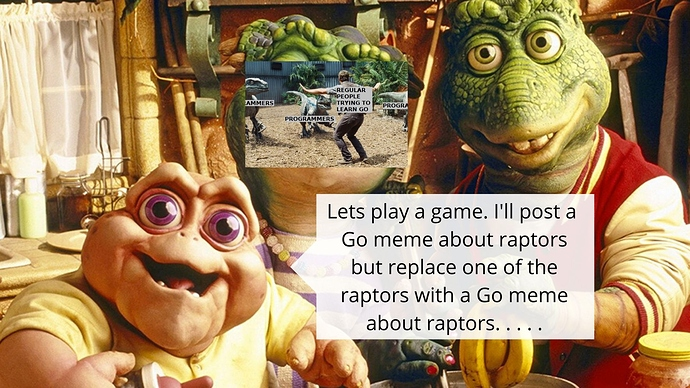 Its a show about dinosaurs, but one of them is replaced with a meme about Go.