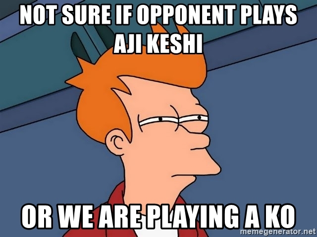 not-sure-if-opponent-plays-aji-keshi-or-we-are-playing-a-ko